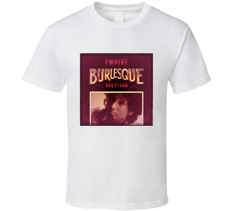 Dylan Empire Burlesque T Shirt