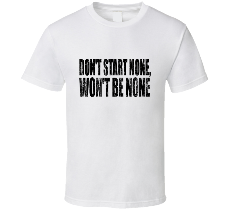 Don't Start None Won't Be One White T Shirt