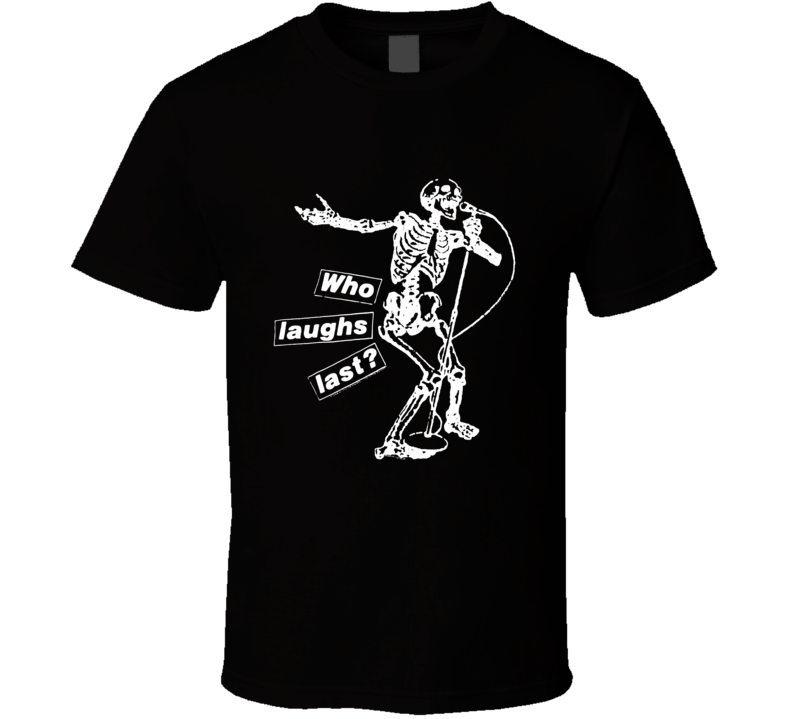 Who Laughs Last T Shirt