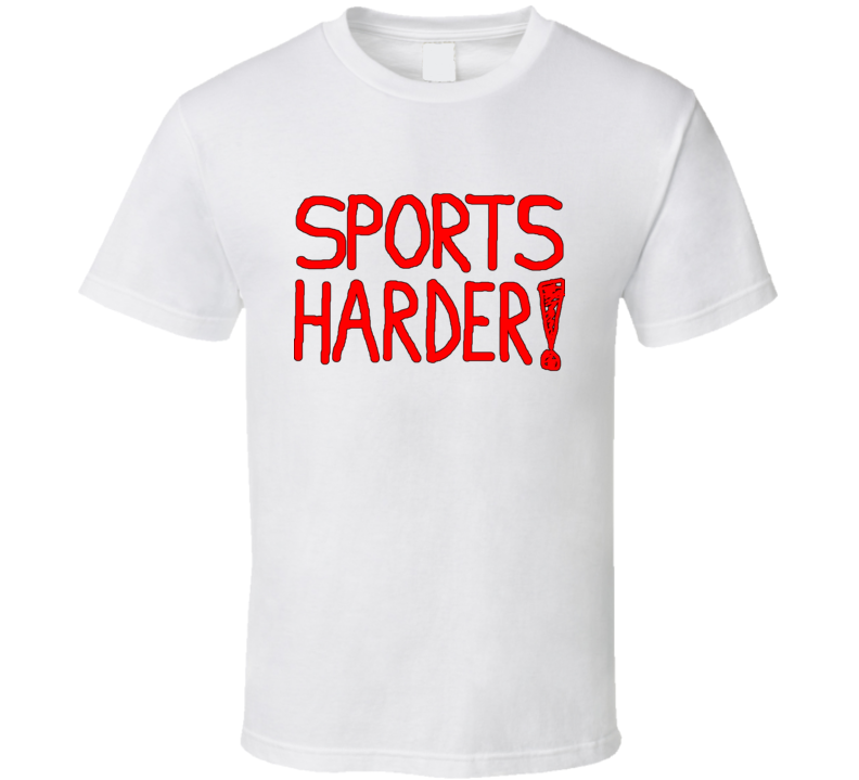 Sports Harder Funny T Shirt