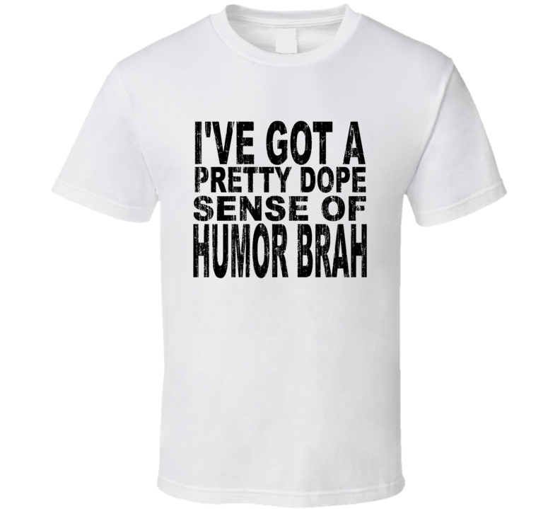 The Hangover Alan Pretty Dope Sense Of Humor Aged Look Shirt