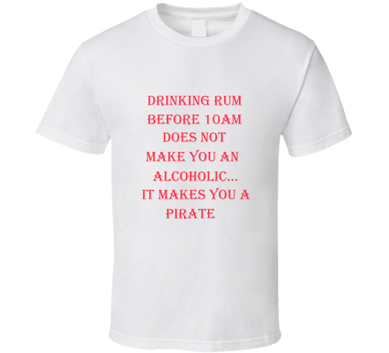 Drinking Rum At 10 AM T-Shirt