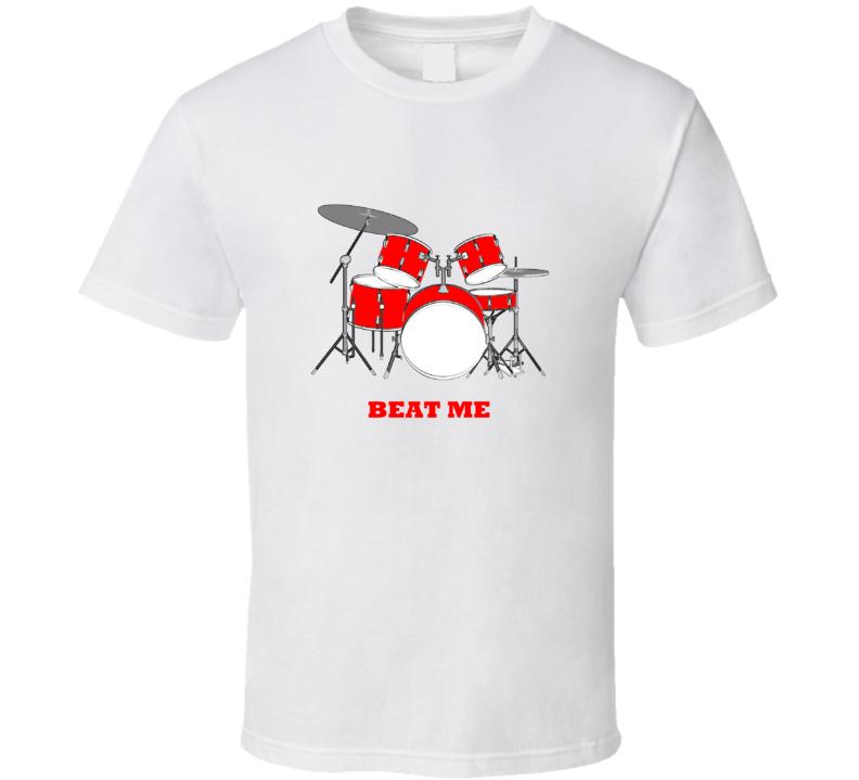 Beat Me Drummer T Shirt
