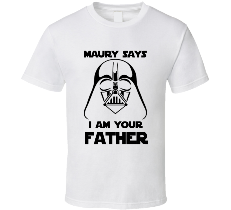 Maury Povich I Am Your Father Darth Vader Star Wars Funny T Shirt