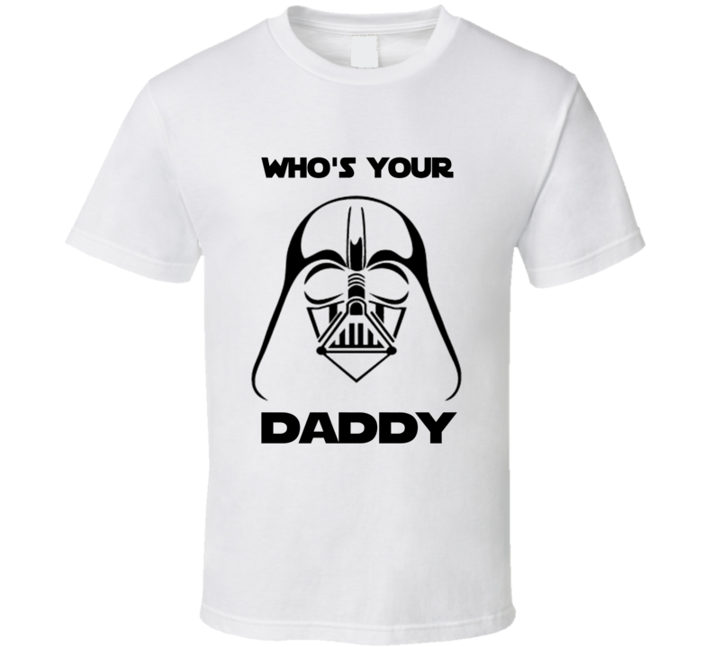 Darth Vader Who's Your Daddy Funny Parody T Shirt