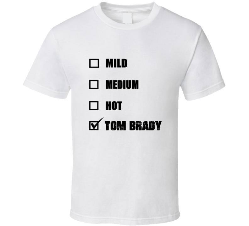 Mild Medium Hot Tom Brady Football Fan T Shirt