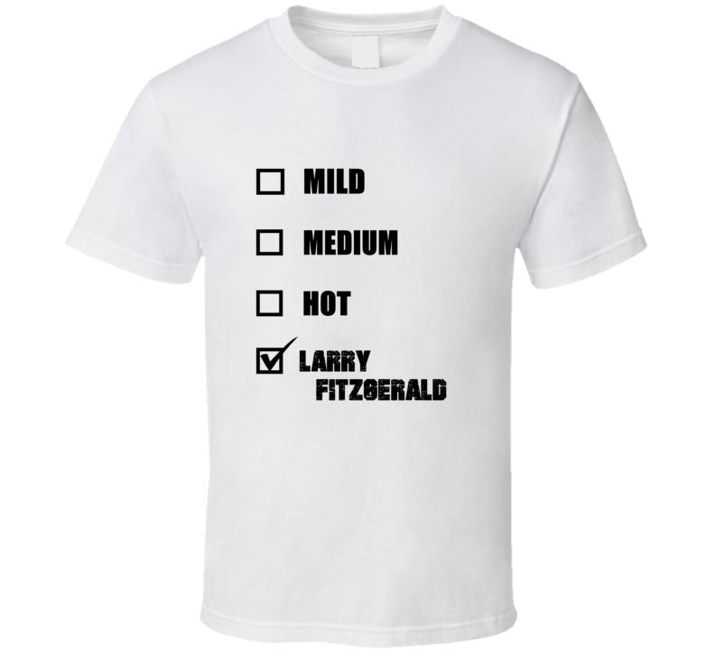 check out ea2b0 498a3 Mild Medium Hot Larry Fitzgerald Football Fan T Shirt