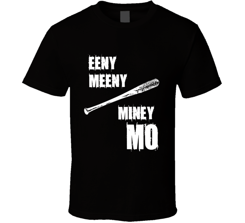 Eeny Meeny Miney Mo Walking Dead Awesome Lucille Bat Negan T Shirt