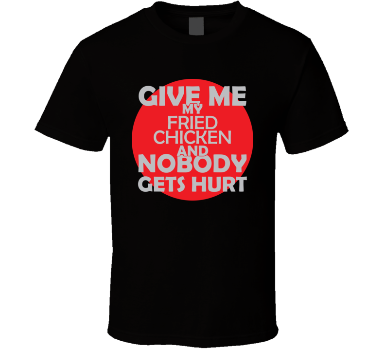 Give Me My FRIED CHICKEN And Nobody Gets Hurts Funny Christmas Food Lover Cool Gift T Shirt