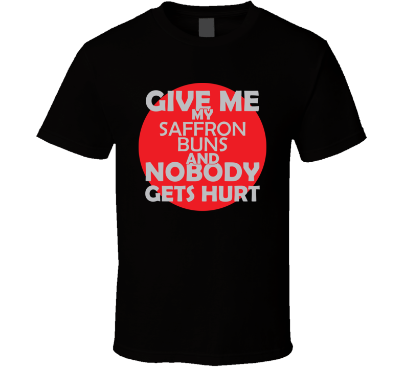 Give Me My SAFFRON BUNS And Nobody Gets Hurts Funny Christmas Food Lover Cool Gift T Shirt
