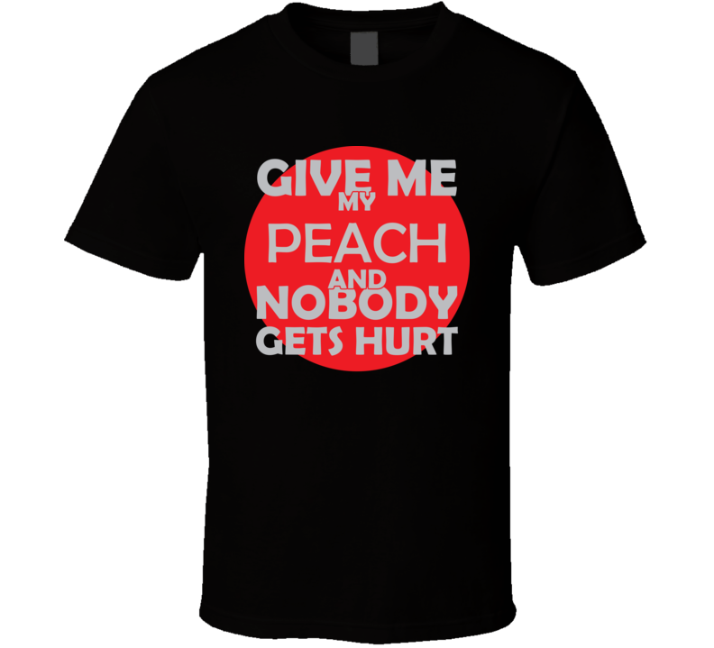 Give Me My PEACH And Nobody Gets Hurts Funny Christmas Food Lover Cool Gift T Shirt