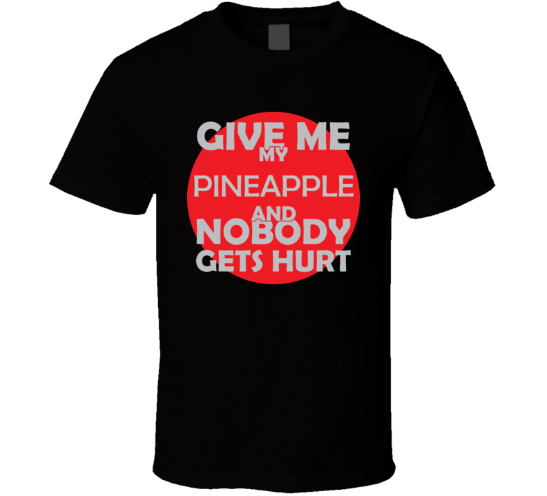Give Me My PINEAPPLE And Nobody Gets Hurts Funny Christmas Food Lover Cool Gift T Shirt