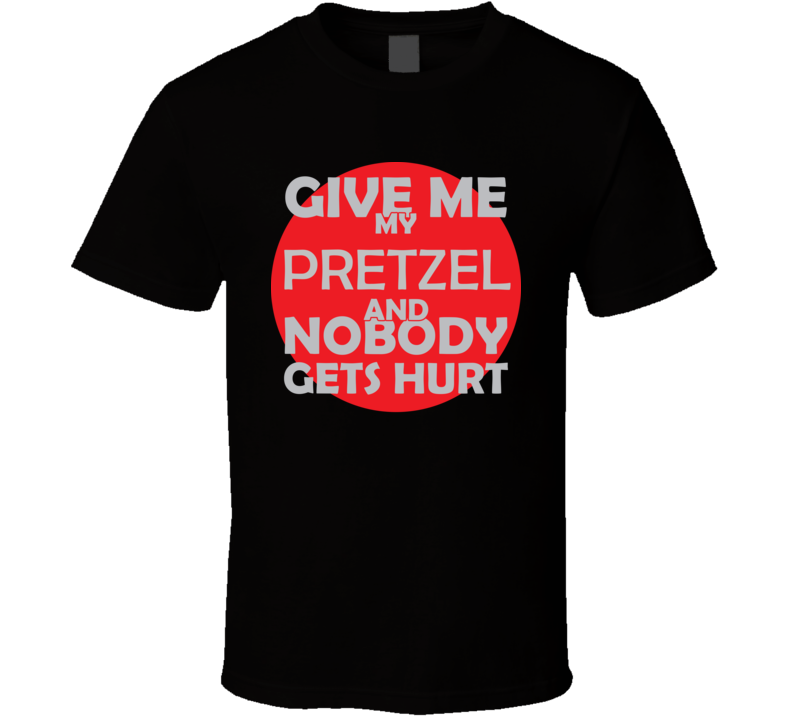 Give Me My PRETZEL And Nobody Gets Hurts Funny Christmas Food Lover Cool Gift T Shirt