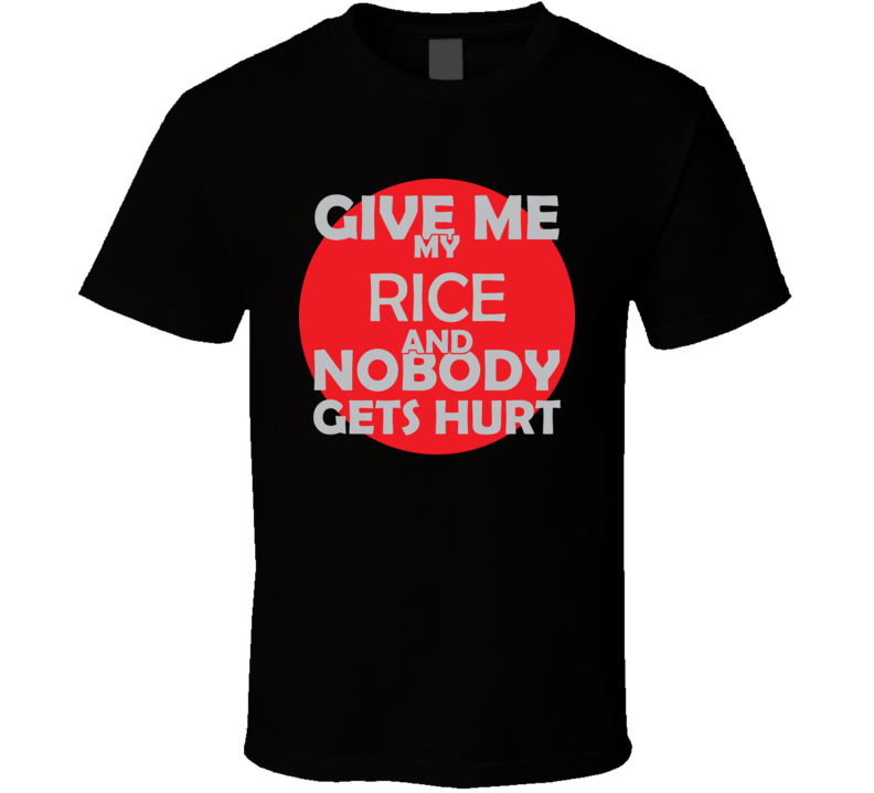 Give Me My RICE And Nobody Gets Hurts Funny Christmas Food Lover Cool Gift T Shirt