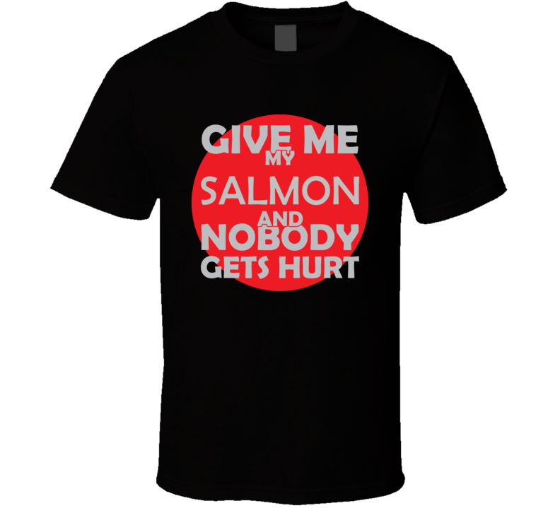 Give Me My SALMON And Nobody Gets Hurts Funny Christmas Food Lover Cool Gift T Shirt