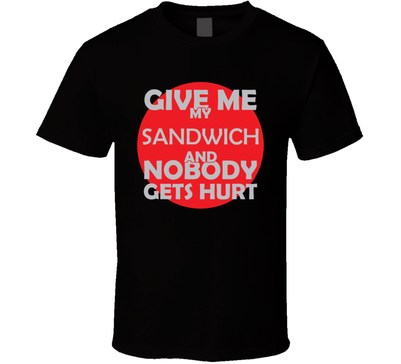 Give Me My SANDWICH And Nobody Gets Hurts Funny Christmas Food Lover Cool Gift T Shirt