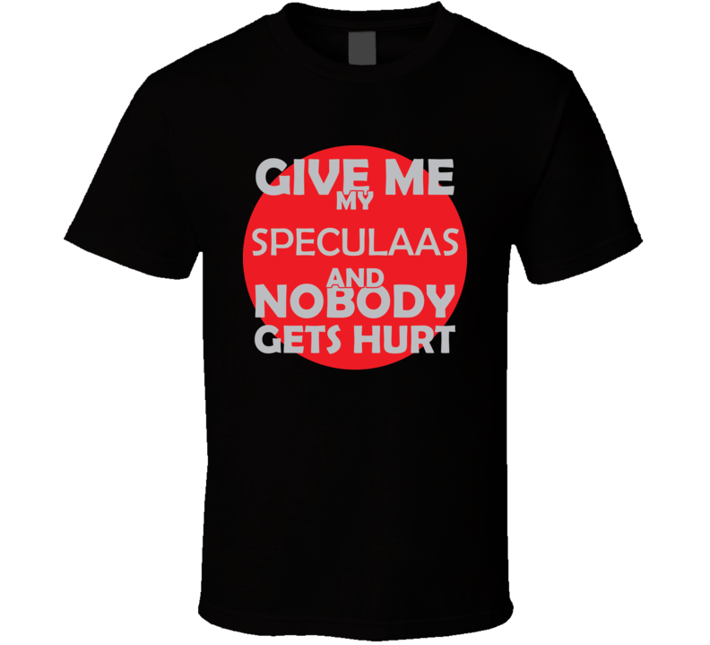 Give Me My SPECULAAS And Nobody Gets Hurts Funny Christmas Food Lover Cool Gift T Shirt