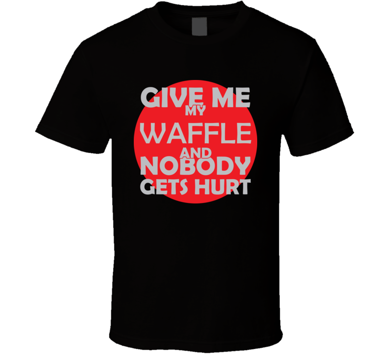 Give Me My WAFFLE And Nobody Gets Hurts Funny Christmas Food Lover Cool Gift T Shirt