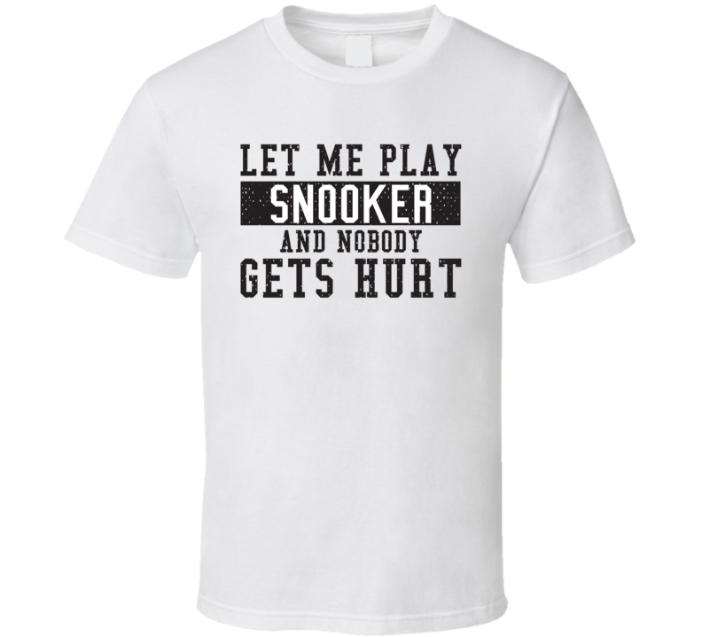 Let Me Play My  Snooker And Nobody Gets Hurts Funny Sports Lover Cool Gift T Shirt