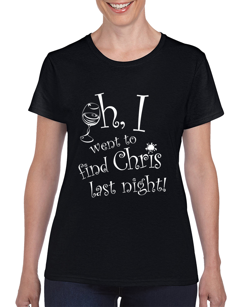 I Went To Find Chris Last Night Wine Glass T Shirt