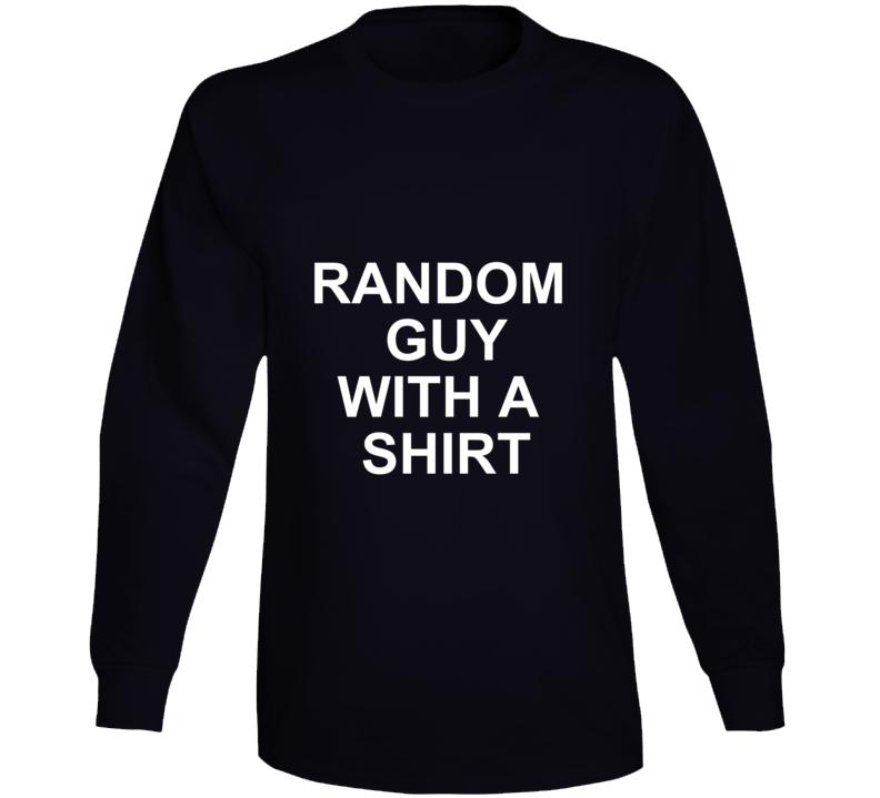 Random Guy With A Shirt Long Sleeve