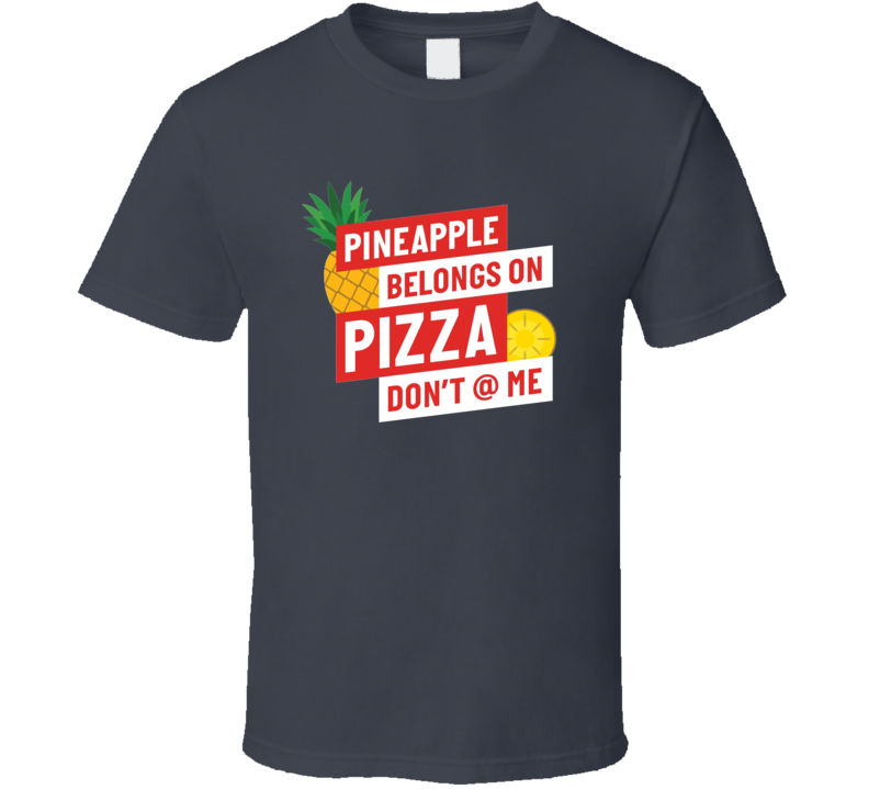 Pineapple Belongs On Pizza Don't At Me Cool Funny T Shirt