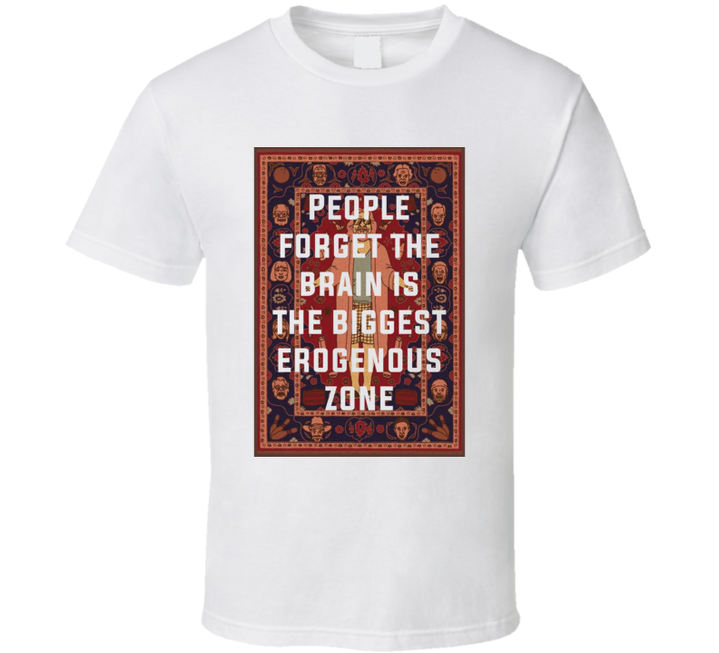The Big Lebowski The Rug People Forget The Brain Is The Biggest Erogenous Zone Quote T Shirt
