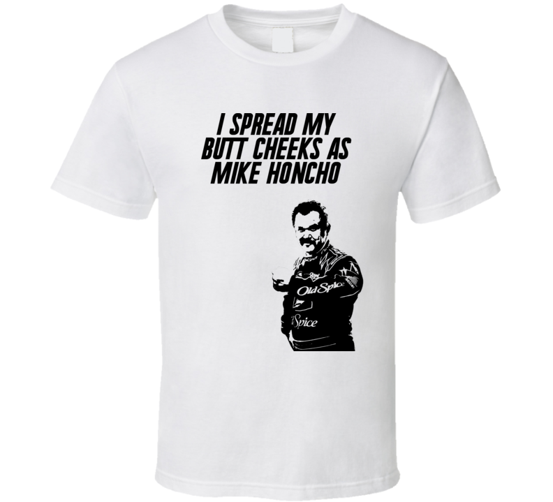 Talladega Nights Cal Silhouette I Spread My Butt Cheeks As Mike Honcho Quote T Shirt