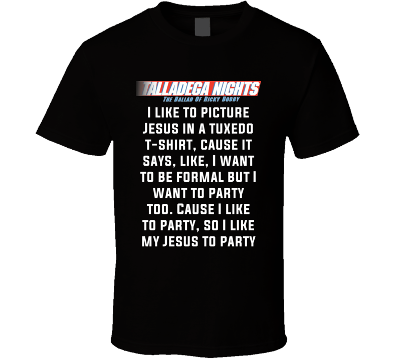 Talladega Nights I Like To Picture Jesus In A Tuxedo T-shirt Quote T Shirt
