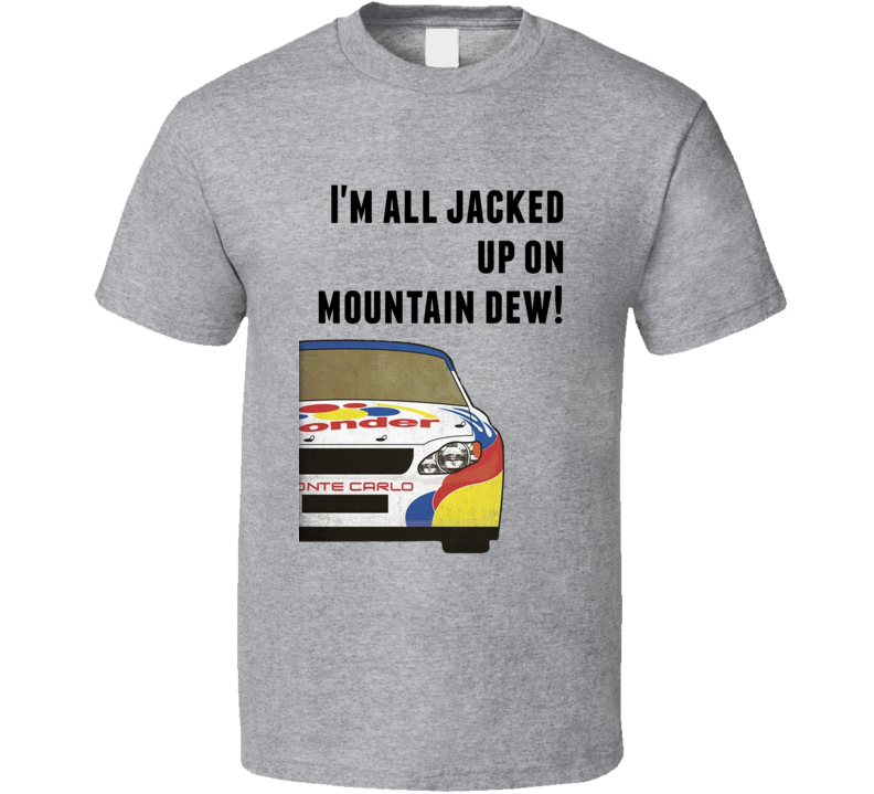 Talladega Nights Racecar I'm All Jacked Up On Mountain Dew! Quote T Shirt