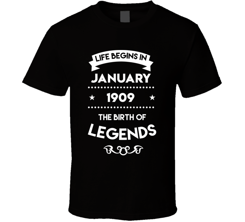 Life Begins In January 1909 The Birth Of Legends T Shirt