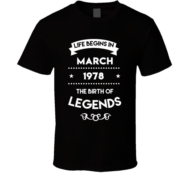 Life Begins In March 1978 The Birth Of Legends T Shirt
