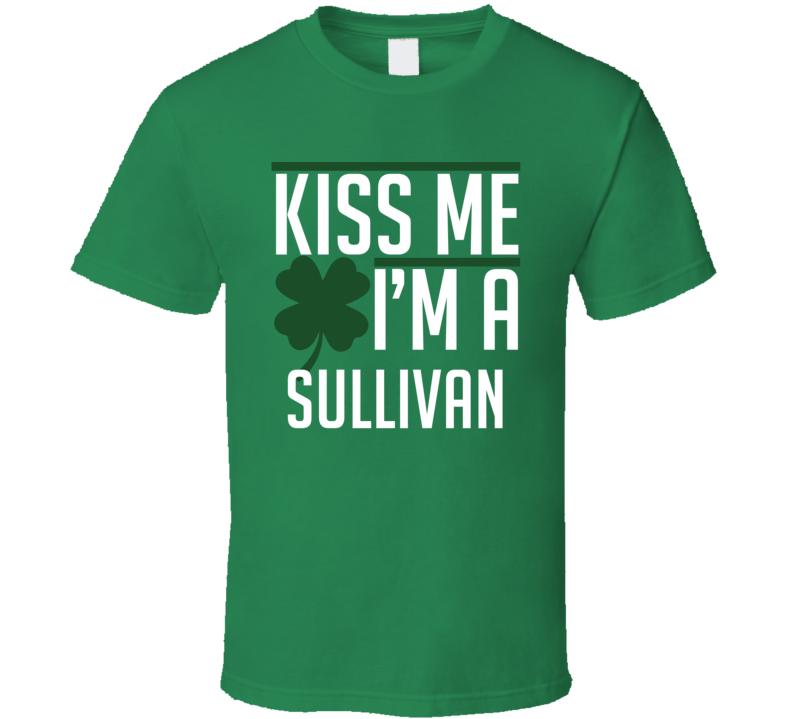 Kiss Me I'm A Sullivan St Patricks Day Drinking T Shirt