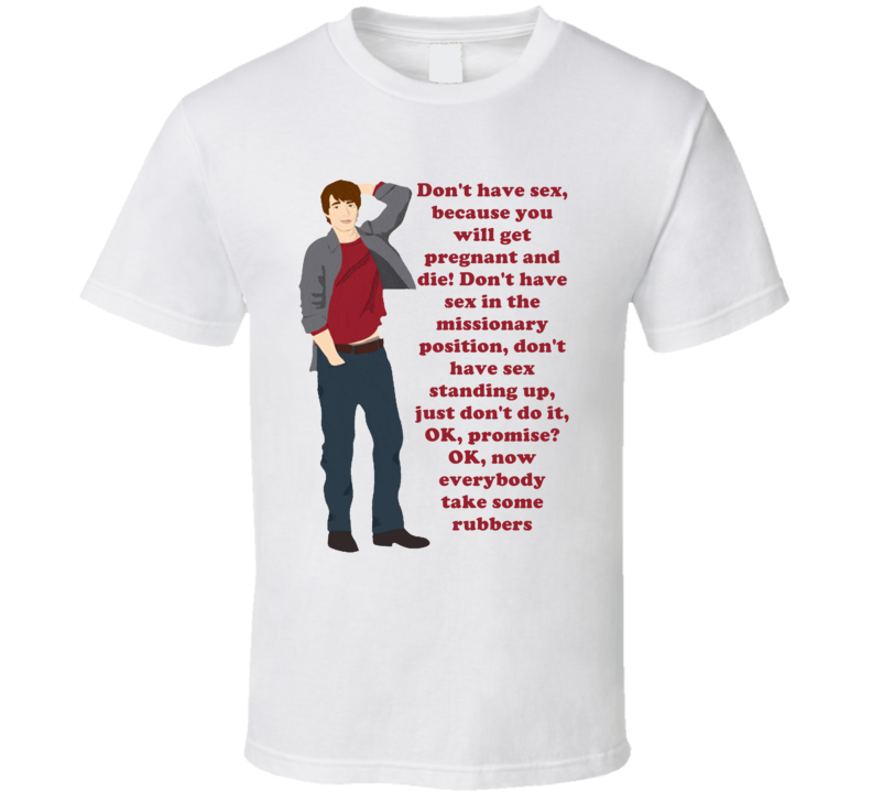 Don't Have Sex In The Missionary Position, Don't Have Sex Standing Up, Just Don't Do It Aaron Samuels Mean Girls T Shirt
