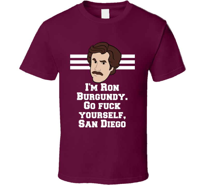 Anchorman Ron Burgundy I'm Ron Burgundy. Go Fuck Yourself, San Diego Quote Fan T Shirt
