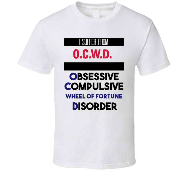 I Suffer From O.c.w.d. Obsessive Compulsive Wheel Of Fortune Disorder Funny Game Show Fan T Shirt