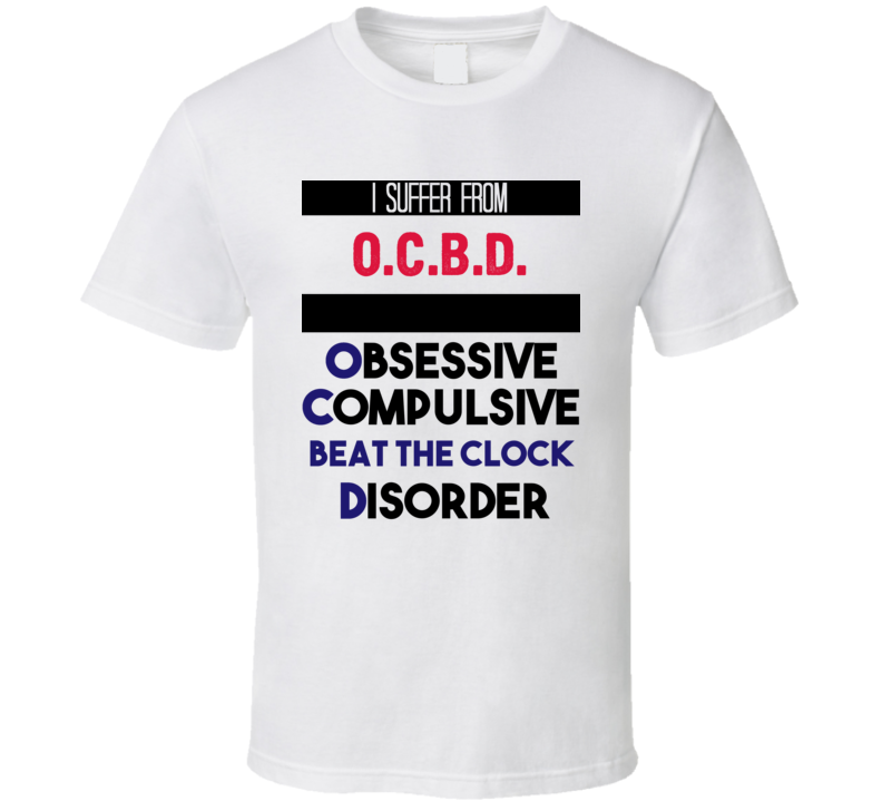 I Suffer From O.c.b.d. Obsessive Compulsive Beat The Clock Disorder Funny Game Show Fan T Shirt