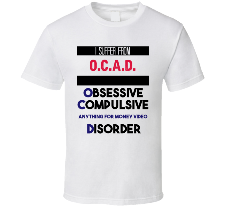I Suffer From O.c.a.d. Obsessive Compulsive Anything For Money Video Disorder Funny Game Show Fan T Shirt