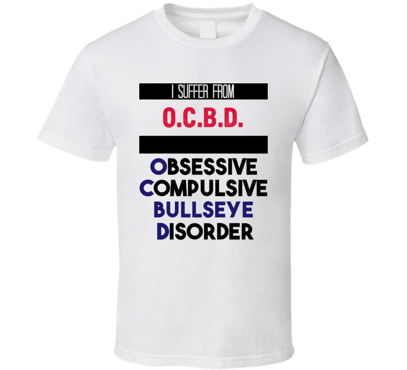 I Suffer From O.c.b.d. Obsessive Compulsive Bullseye Disorder Funny Game Show Fan T Shirt