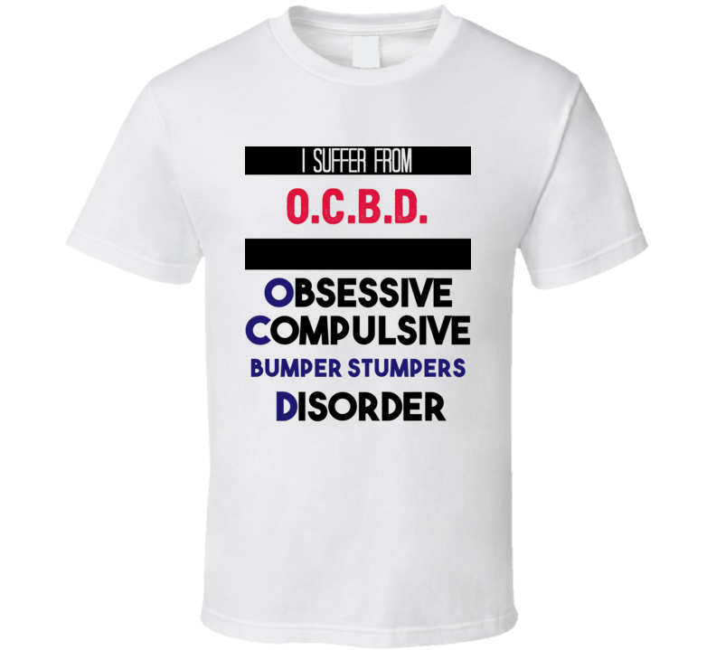 I Suffer From O.c.b.d. Obsessive Compulsive Bumper Stumpers Disorder Funny Game Show Fan T Shirt