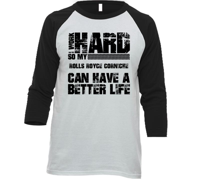 I Work Hard So My Rolls Royce Corniche Can Have Better Life Car Lover Baseball Raglan Shirt