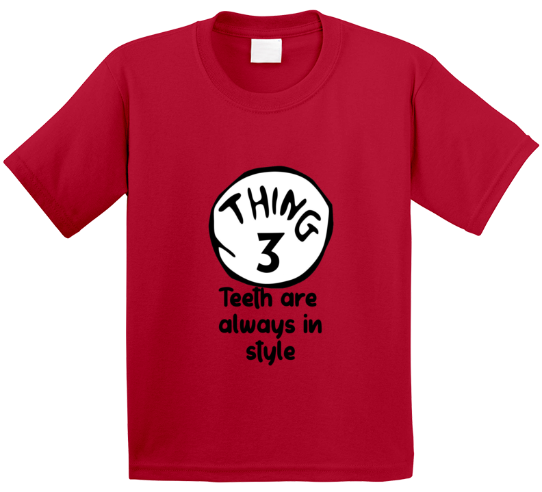 Teeth Are Always In Style Thing Three Quote Kids T Shirt