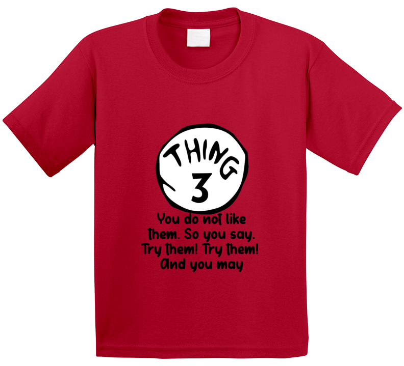 You Do Not Like Them Try Them Thing Three Quote Kids T Shirt
