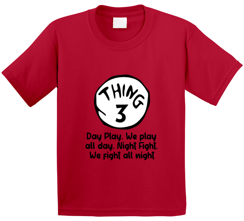 We Play All Day We Fight All Night Thing Three Quote Kids T Shirt