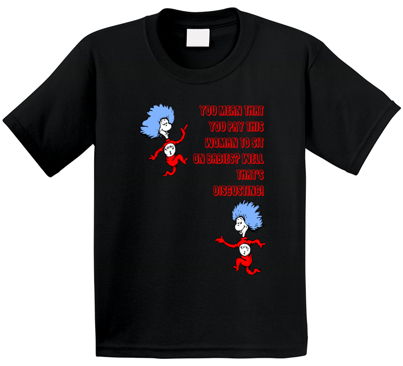 You Pay This Woman To Sit On Babies Thing One Two Quote Kids T Shirt