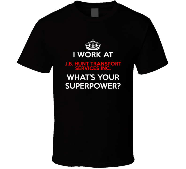 I Work At J.b. Hunt Transport Services Inc. Whats Your Superpower Occupation T Shirt