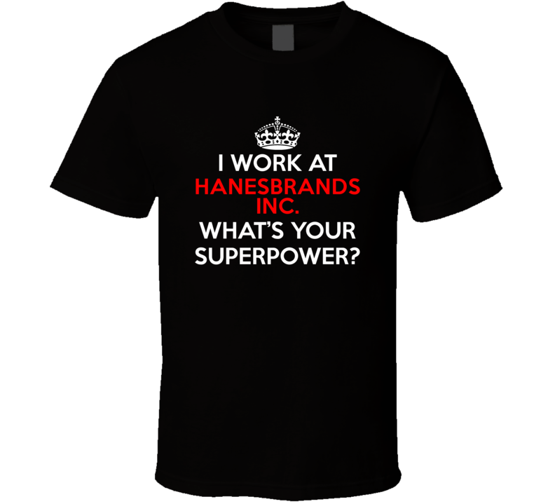 I Work At Hanesbrands Inc. Whats Your Superpower Occupation T Shirt