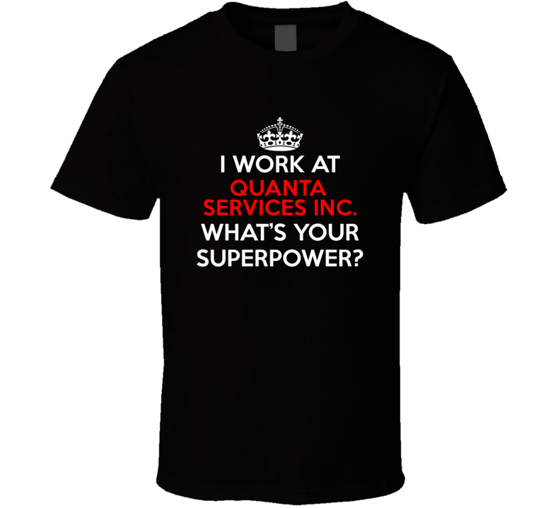 I Work At Quanta Services Inc. Whats Your Superpower Occupation T Shirt