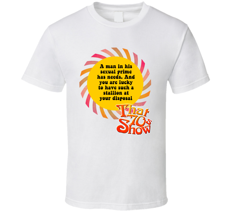 A Man In His Sexual Prime That 70s Show Quote T Shirt