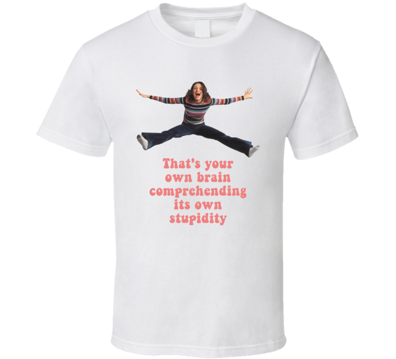 That's Your Own Brain Comprehending Its Own Stupidity That 70s Show Quote Fan T Shirt